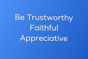Be Trustworthy , Faithful and Appreciative