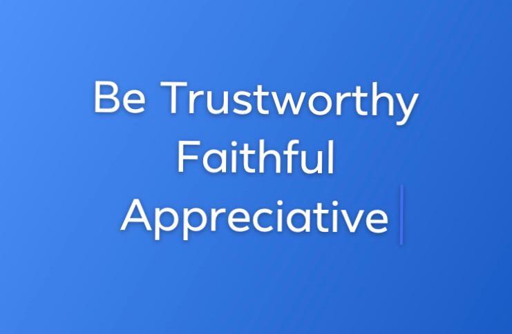 Be Trustworthy , Faithful and Appreciative